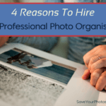 4 Reasons to Hire a Professional Photo Organiser