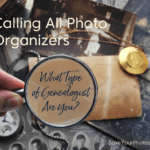 Calling All Photo Organizers: What Type of Genealogist Are You?