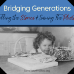 Bridging Generations: Telling the Stories & Saving The Photos